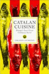 Catalan Cuisine: Europe's Last Great Culinary Secret by Colman Andrews