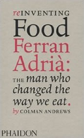 Reinventing Food – Ferran Adrià: The Man Who Changed The Way We Eat by Colman Andrews